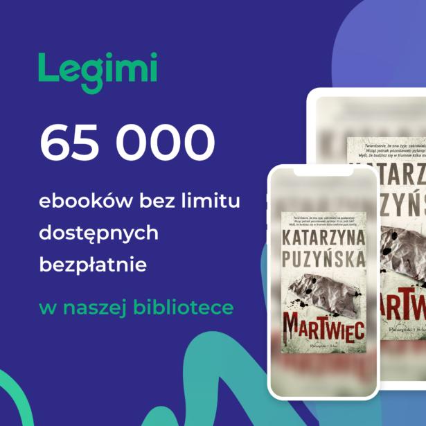 treść plakatu: Legimi 65000 ebooków bez limitu dostępnych bezpłatnie w naszej bibliotece; obrazek przedstawiający telefon komórkowy i tablet, na których widnieje okładka ebooka Katarzyny Puzyńskiej pod tytułem Martwiec