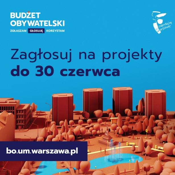 Treść plakatu: Budżet Obywatelski – zgłaszam, głosuję, korzystam. Zagłosuj na projekty do 30 czerwca. bo.um.warszawa.pl; obrazek przedstawia wieżowce w centrum Warszawy; wokół nich wiele drzew, ławek, stawy z fontannami