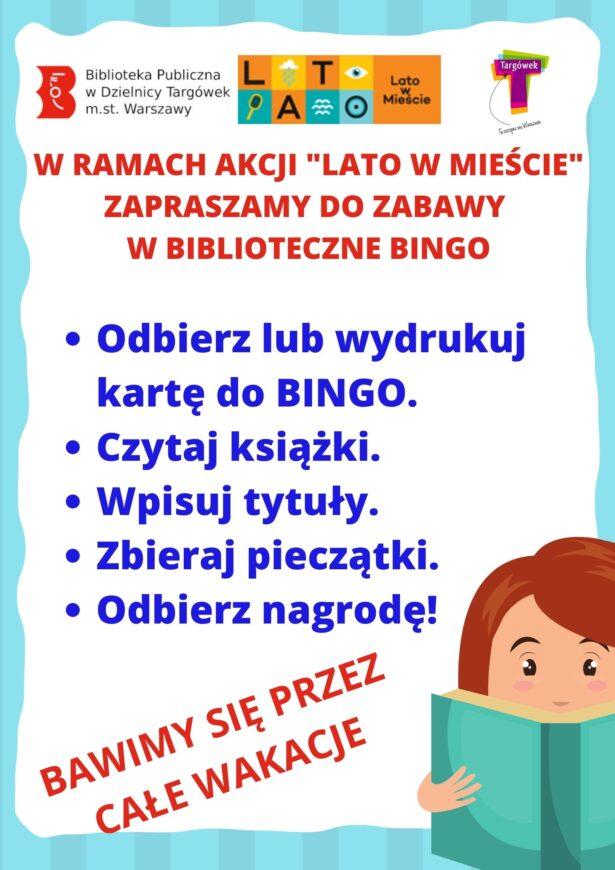 treść plakatu: W ramach akcji Lato w Mieście zapraszamy do zabawy w biblioteczne bingo. Odbierz lub wydrukuj kartę do bingo. Czytaj książki. Wpisuj tytuły. Zbieraj pieczątki. Odbierz nagrodę.. Bawimy się przez całe wakacje