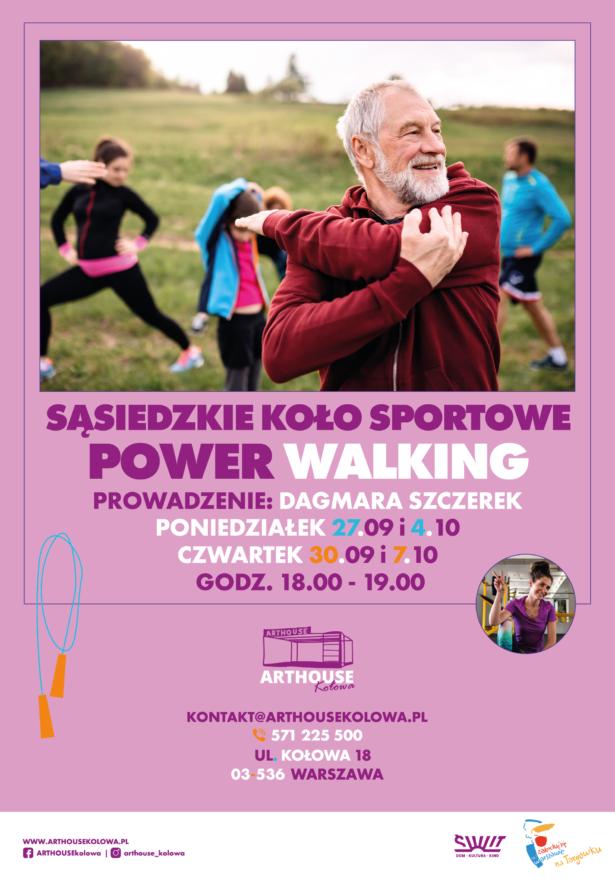 treść plakatu: sąsiedzkie koło sportowe Power Walking, prowadzenie: Dagmara Szczerek, poniedziałek 27.09 i 4.10, czwartek 30.09 i 7.10, godz. 18.00-19.00, Arthouse Kołowa, kontakt@arthousekolowa.pl, tel. 571225500, ul. Kołowa 18, 03-536 Warszawa; zdjęcie uśmiechniętych osób ćwiczących na świeżym powietrzu