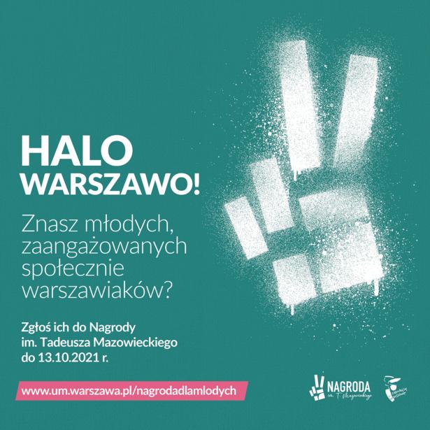 treść plakatu: Halo, Warszawo! Znasz młodych, zaangażowanych społecznie warszawiaków? Zgłoś ich do nagrody im. Tadeusza Mazowieckiego do 13.10.2021, www.um.warszawa.pl/nagrodadlamlodych