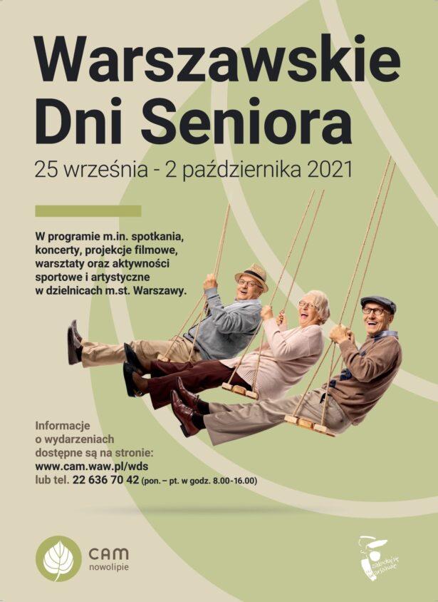 na plakacie widnieje zdjęcie roześmianych seniorów na huśtawkach (2 mężczyzn i kobiety); treść plakatu: Warszawskie Dni Seniora 25 września - 2 października 2021, W programie m.in. spotkania, koncerty, projekcje filmowe, warsztaty, oraz aktywności sportowe i artystyczne w dzielnicach m.st. Warszawy. Informacje o wydarzeniach dostępne są na stronie: www.cam.waw.pl/wds lub tel. 22 636 70 42 (pon.-pt. w godz. 8.00-16.00)