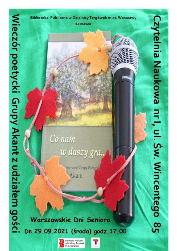 zdjęcie na plakacie przedstawia mikrofon i tomik poetycki grupy Akant; treść plakatu: wieczór poetycki grupy Akant z udziałem gości, Czytelnia Naukowa nr 1, ul. św. Wincentego 85, Warszawskie Dni Seniora, 29.09.2021 (środa), godz. 17.00